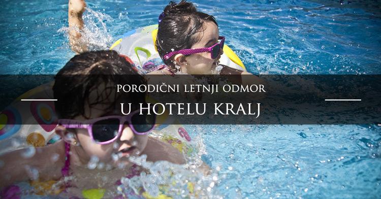 Porodični letnji odmor hotel Kralj Vrnjačka Banja